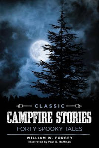 Classic Campfire Stories: Forty Spooky Tales by William W Forgey