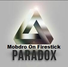 Mobdro on Firestick using Paradox