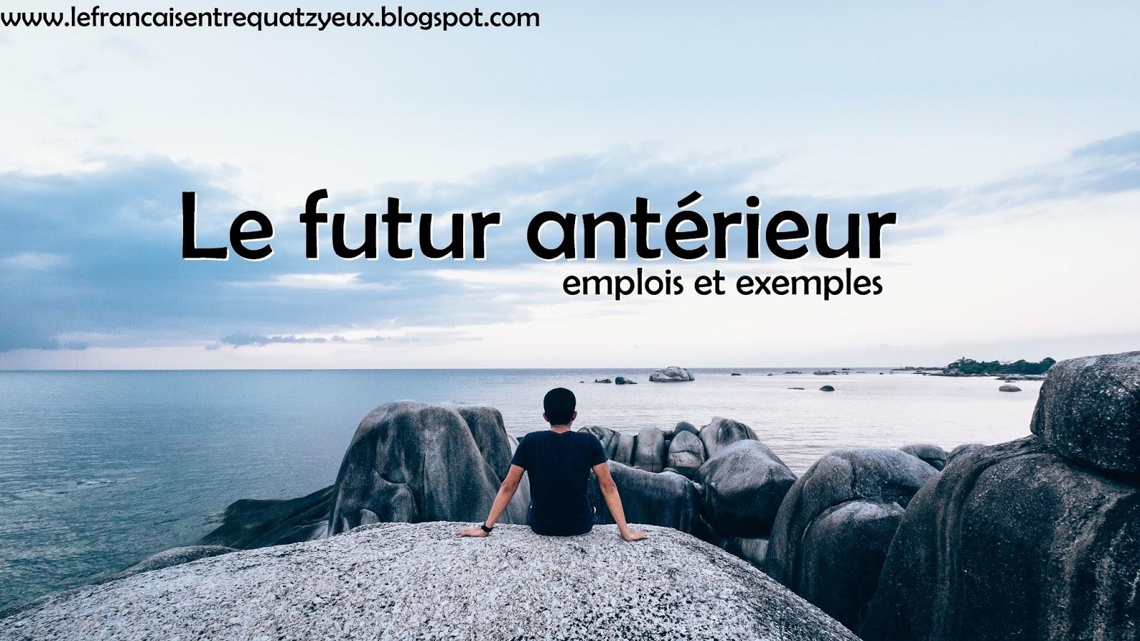 Le futur ant rieur formation emplois et exemples le for Futur interieur
