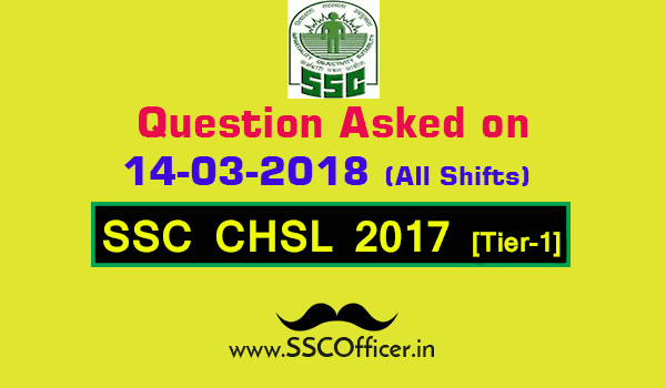 Questions Asked on 14th March in SSC CHSL 2017 Tier-I All Shifts [PDF] - SSC Officer