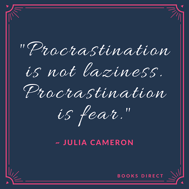 """Procrastination is not laziness. Procrastination is fear."" ~ Julia Cameron"