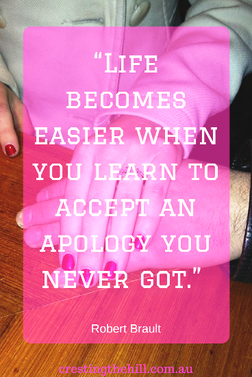 """Life becomes easier when you learn to accept an apology you never got.""  Robert Brault"