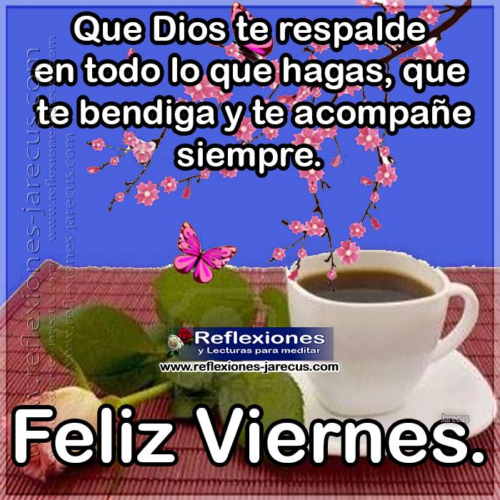 Feliz viernes, que Dios te respalde en todo lo que hagas, que te bendiga y te acompañe siempre.