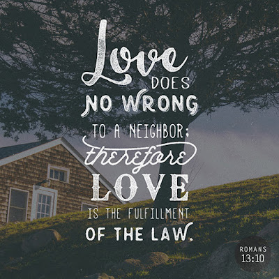Love does no wrong to a neighbor; therefore love is the fulfillment of the law (Romans 13:10), Christopher Abreu Rosario