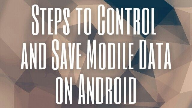 Best Way to Control and Save Mobile Data on Android Phone, Android Apps, Save data on Android