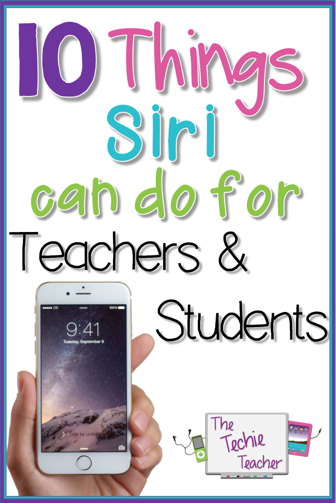 10 Things Siri Can Do For Teachers & Students  The Techie Teacher