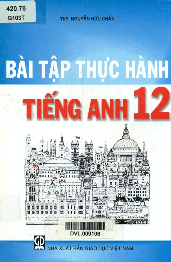 Bài Tập Thực Hành Tiếng Anh 12 - Nguyễn Hữu Chấn