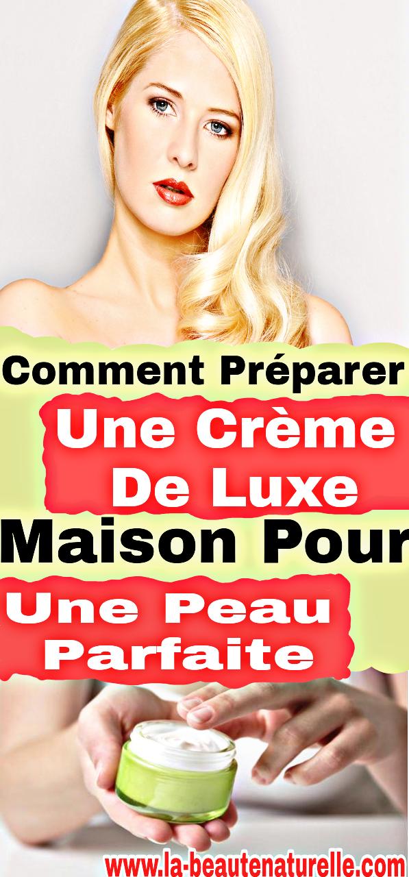 Comment préparer une crème de luxe maison pour une peau parfaite