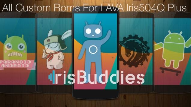 List Of All Custom Roms For LAVA Iris 504Q Plus{Updated