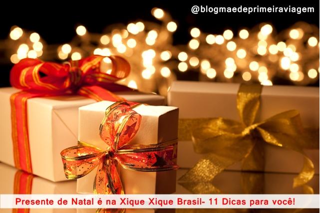 Presente de Natal é na Xique Xique Brasil- 11 Dicas para você!
