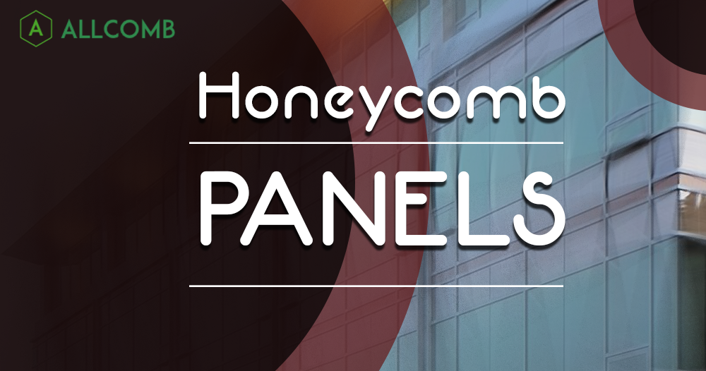 4 Major Effective Advantages of Honeycomb Panels
