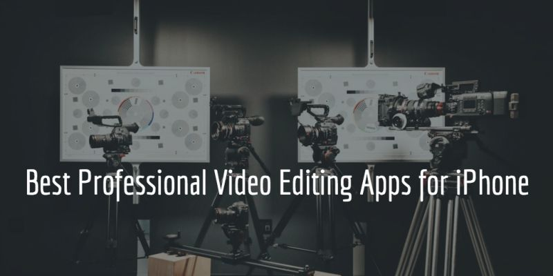 Best Professional Video Editing apps for iPhone
