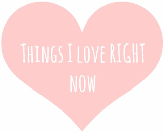 Things I love right now