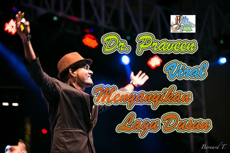 DR. Praveen Abraham semakin terkenal dalam kalangan pengguna Facebook, YouTube dan aplikasi Whatsapp dengan kebolehannya menyanyikan lagu Dusun