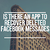 is there an app to recover deleted facebook messages