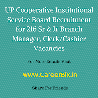 UP Cooperative Institutional Service Board Recruitment for 216 Sr & Jr Branch Manager, Clerk/Cashier Vacancies