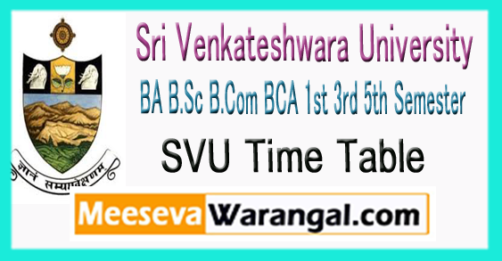 SVU Sri Venkateshwara University BA B.Sc B.Com BCA 1st 3rd 5th Semester Time Table 2017