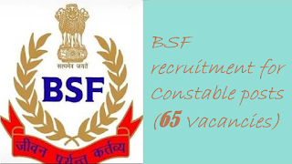 BSF recruitment for Constable posts(65 Vacancies)