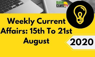 Weekly Current Affairs 15th To 21st August 2020