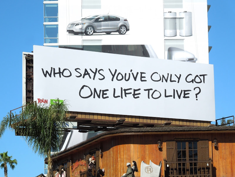 Who says you've only got one life to live? billboard