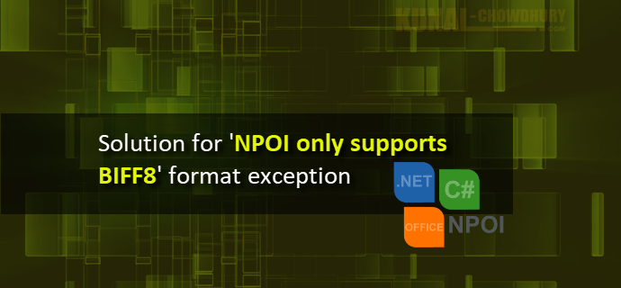 Solution for 'NPOI only supports BIFF8 format' exception (www.kunal-chowdhury.com)