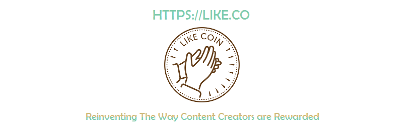 LikeCoin - Reinventing The Way Content Creators are Rewarded