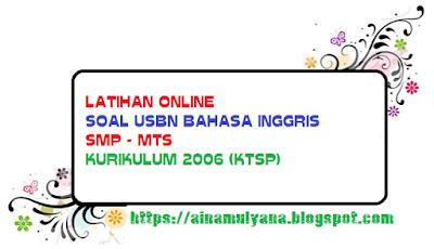 Latihan USBN Bahasa Inggris Sekolah Menengah Pertama Kurikulum  LATIHAN USBN BAHASA INGGRIS Sekolah Menengah Pertama KURIKULUM 2006 (KTSP) TAHUN 2019