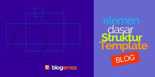 Ulasan Lengkap Eleman Dasar Struktur Template Blog