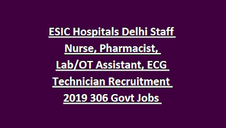 ESIC Hospitals Delhi Staff Nurse, Pharmacist, Lab OT Assistant, ECG Technician Recruitment 2019 306 Govt Jobs Online