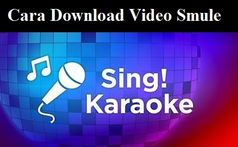 Cara Download Video Smule dan Simpan di Galeri HP