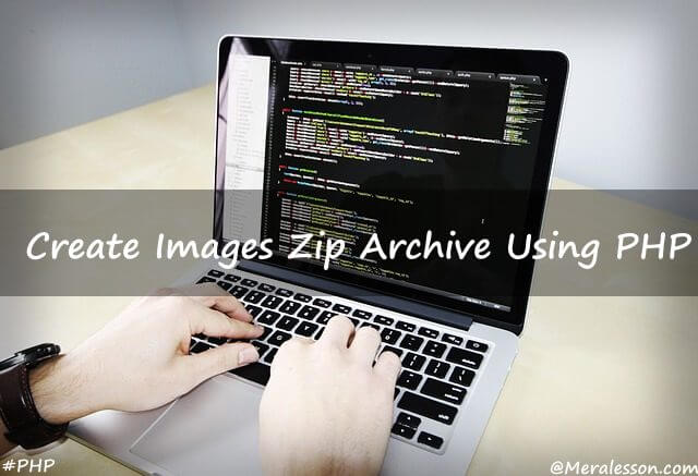 php create zip files and add multiple images into zip file using php