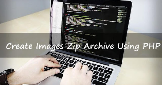 Create Multiple Images Zip Archive Using PHP  -  Meralesson - Blogger, Wordpress, SEO, Programming, PHP, Html, CSS Tutorials Blog