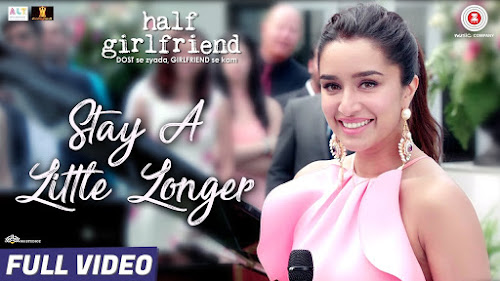 Stay a Little Longer - Half Girlfriend (2017)