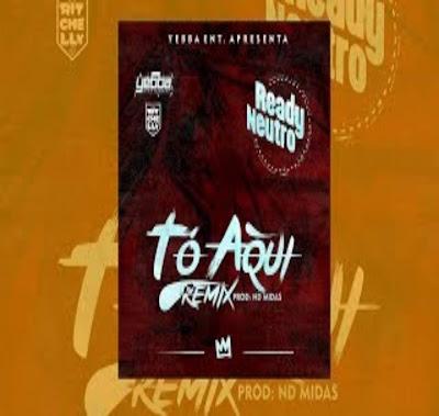Dj Ritchelly Feat. Ready Neutro - Tó Aqui (Remix)