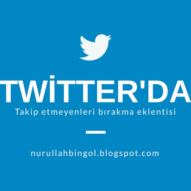 Twitter Otomatik Takip Etme ve Takibi Bırakma Eklentisi