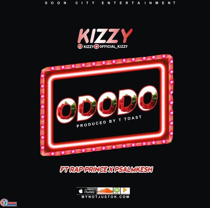 DOWNLOAD MUSIC: Kizzy - Ododo ft. Rap prince & Psalmkesh