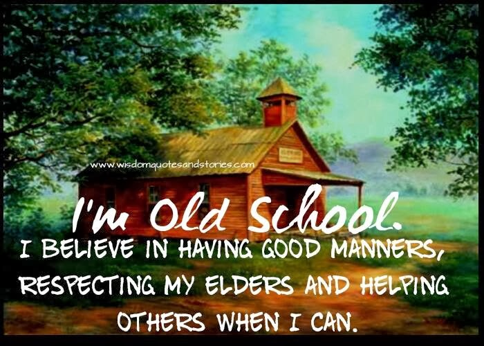 I'm Old School. I Believe In Having Good Manners
