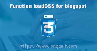Tối ưu tốc độ load file CSS với function loadCSS cho blogspot