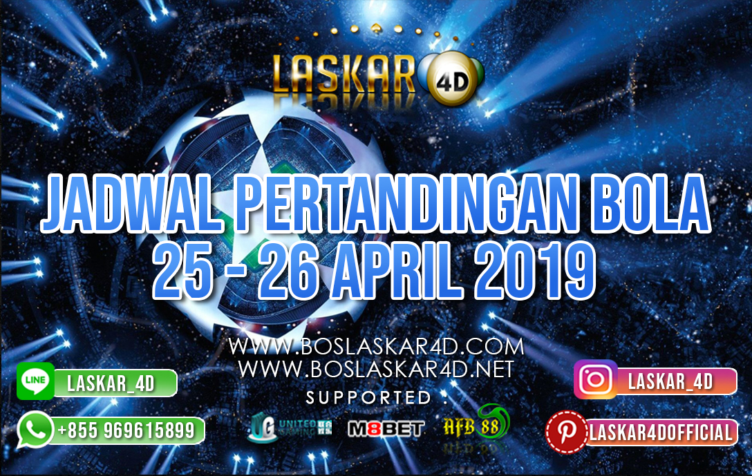 JADWAL PERTANDINGAN BOLA TANGGAL 25 APR – 26 APR 2019