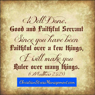 Well done, good and faithful servant since you have been faithful over a few things, I will make you ruler over many things. (Matthew 25:21)