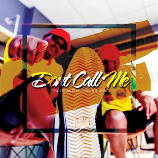 TradeMark  Feat. Dr Muruti & Leon – Dont Call Me