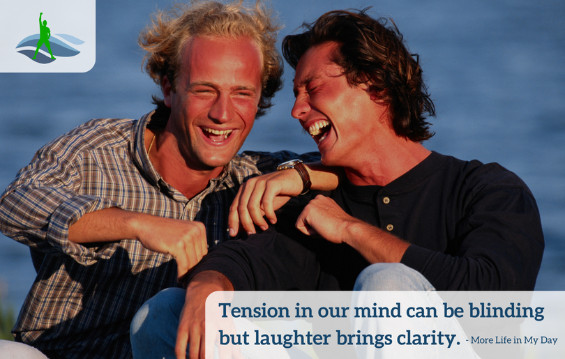 Tension in our mind can be blinding but laughter brings clarity.