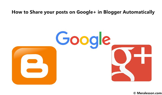 How to Share your posts on Google+ in Blogger Automatically