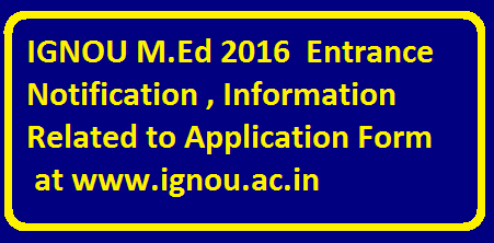 IGNOU M.ED Application Form 2016 check details @ www.ignou.ac.in|IGNOU M.Ed 2016 Entrance Notification , Information Related to Application Form| Indira Gandhi National Open University admission in M.ED programme during the coming session 2016-17. /2016/04/ignou-med-2016-entrance-notification-information-related-application-form-ignou.html