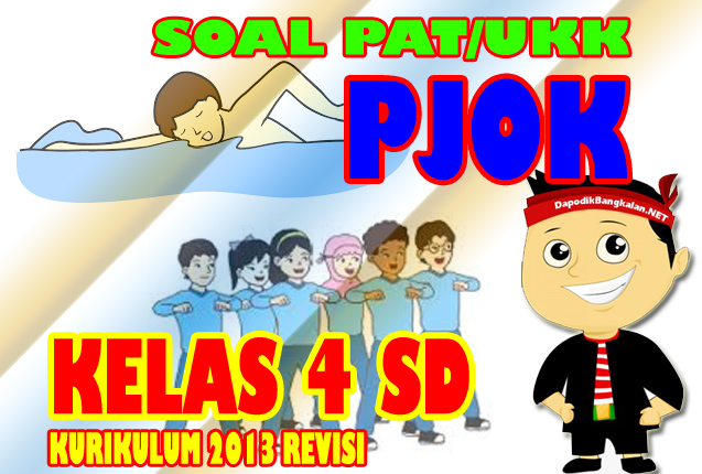 Download Soal UKK/PAT PJOK Kelas 4 Kurikulum 2013 Revisi