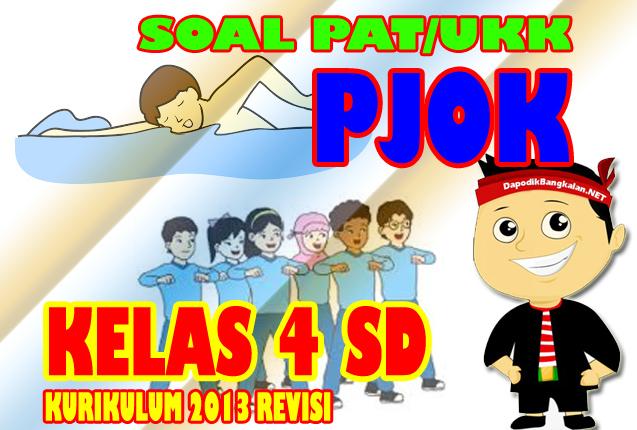 Download Soal UKK/PAT PJOK Kelas 4 Kurikulum 2013 Revisi