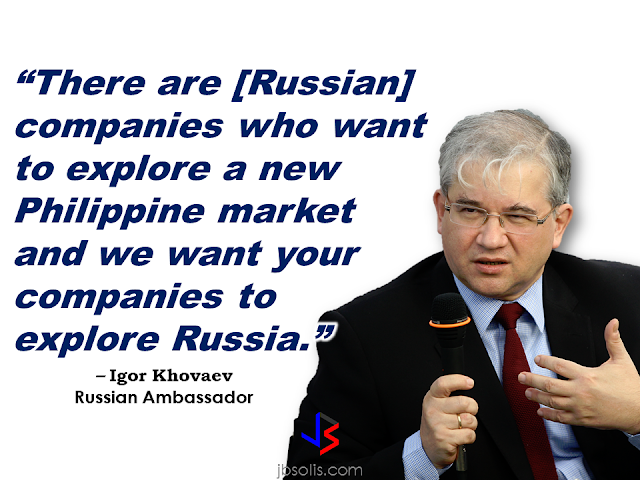 "Russian Ambassador to the Philippines Igor Khovaev said in a video interview with CNN Philippines that Russia want to strengthen ties with the Philippines. Khovaev said that President Rodrigo  Duterte's visit to Russia scheduled on May, could result to a new milestone on the history of bilateral relationship between the two countries. Possible negotiations on exchange visits,exchange of protocols, staff training and possible supply of weapons among others.    The Russian Ambassador also stated that  the two countries should focus on trade and investments field, culture, education, and humanitarian projects and not on mutual ties. He also said that a  joint economic and trade commission  will be held in Manila very soon. The first ever in the history of the relationship of both countries.     The Russian Ambassador said that they want to explore Philippine market such as transport, energy and telecommunications that could mean improvement and  progress if the country will let foreign players to get in.  The companies in the Philippines are also welcome to explore Russian market, according to Khovaev. ""As far as I understand, your country needs new markets, so, why not?"" Khovaev said.  Khovaev said that both countries have a lot to offer. However, he said that both countries should be consistent and persistent because the exploration of markets  requires much effort and its  not an easy process.  ©2017 THOUGHTSKOTO"
