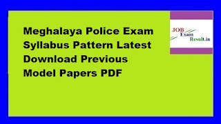 Meghalaya Police Exam Syllabus Pattern Latest Download Previous Model Papers PDF