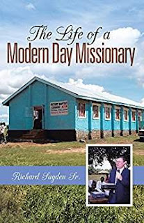 The life of a modern day Missionary - Autobiography by Richard Sugden Sr.