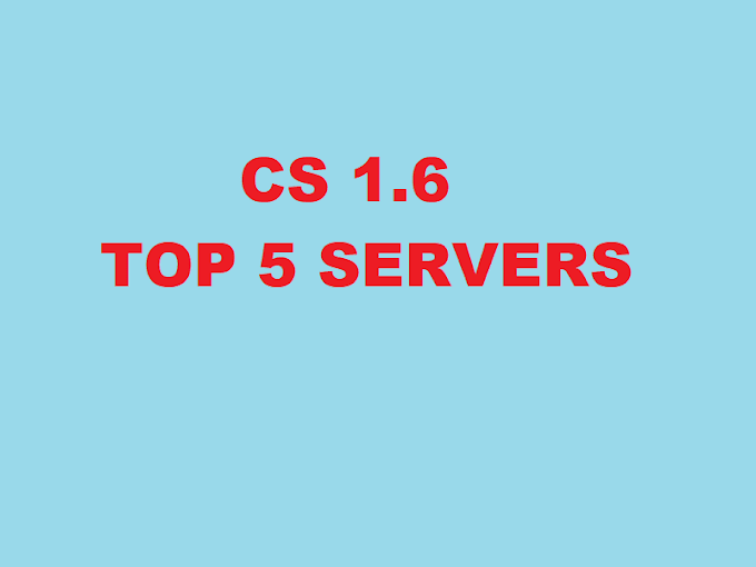 Top 5 CS 1.6 Servers with full details - CS 1.6 servers with IP address 2018  - Finfowe